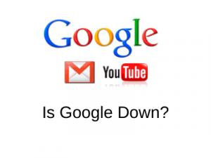 Why Google, YouTube, Gmail's are down?